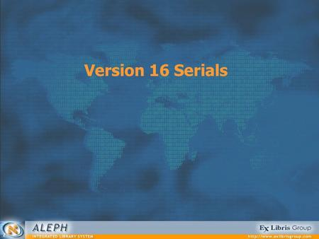 Version 16 Serials. Serials 2 Session Agenda Stage 0: Introduction Stage 1: Cataloging Stage 2: Subscriptions Stage 3: Prediction Stage 4: Check-in Stage.