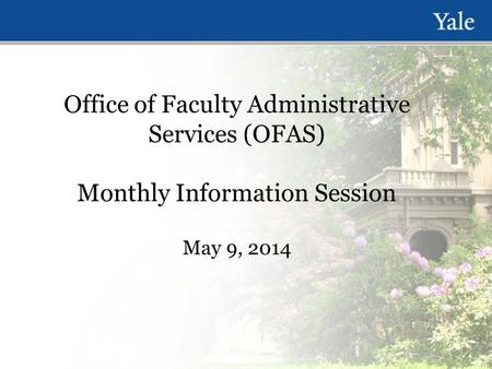 Office of Faculty Administrative Services (OFAS) Monthly Information Session May 9, 2014.