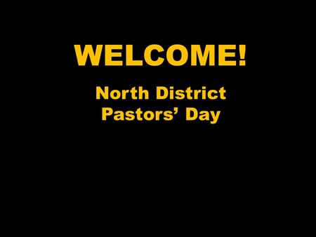 WELCOME! North District Pastors' Day. CLARIFYING the CALL 1:00 ET/12:00 CT Clarifying the Call 2:00 ET/1:00 CT CLOSING.