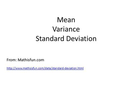 Mean Variance Standard Deviation From: Mathisfun.com