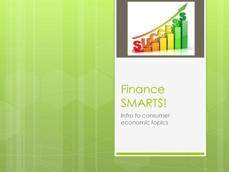 Finance SMARTS! Intro to consumer economic topics.