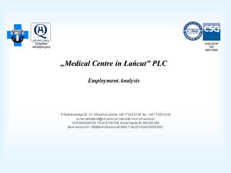 """Medical Centre in Łańcut"" PLC Employment Analysis 5 Paderewskiego St., 37-100 Łańcut, phone. +48 17 224 01 00, fax. +48 17 225 23 02"