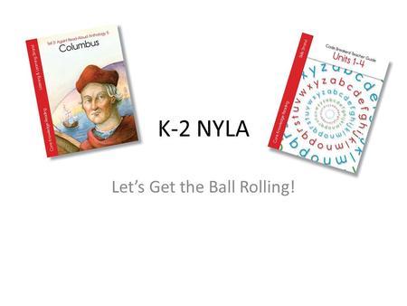K-2 NYLA Let's Get the Ball Rolling!. I am aware of the updates to the CKLA Curriculum for my grade level. I know or have a plan to get the resources.