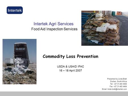Commodity Loss Prevention USDA & USAID IFAC 16 – 18 April 2007 Presented by Linda Bratt Durban, South Africa Tel: +27 31 465 6600 Fax: +27 31 465 4464.
