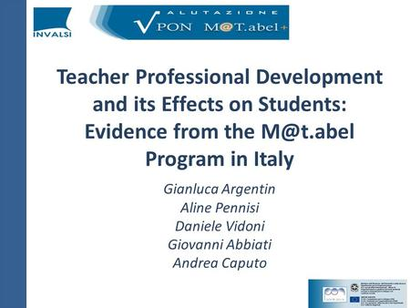 Teacher Professional Development and its Effects on Students: Evidence from the Program in Italy Gianluca Argentin Aline Pennisi Daniele Vidoni.