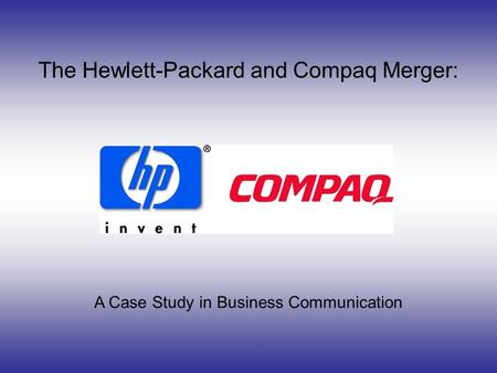 The Hewlett-Packard and Compaq Merger: A Case Study in Business Communication.