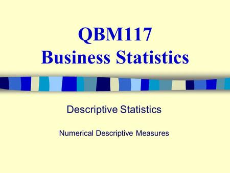 QBM117 Business Statistics Descriptive Statistics Numerical Descriptive Measures.