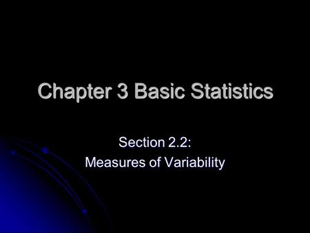 Chapter 3 Basic Statistics Section 2.2: Measures of Variability.