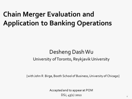 Desheng Dash Wu University of Toronto, Reykjavik University [with John R. Birge, Booth School of Business, University of Chicago] Accepted and to appear.