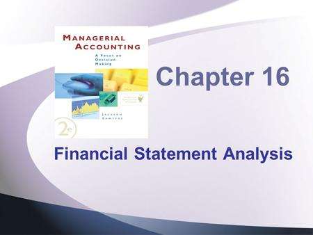 Chapter 16 Financial Statement Analysis. Topics to be Discussed Introduction Why Analyze Financial Statements Horizontal Analysis Vertical Analysis Comparison.