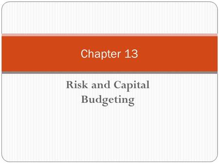 Risk and Capital Budgeting Chapter 13. Chapter 13 - Outline What is Risk? Risk Related Measurements Coefficient of Correlation The Efficient Frontier.