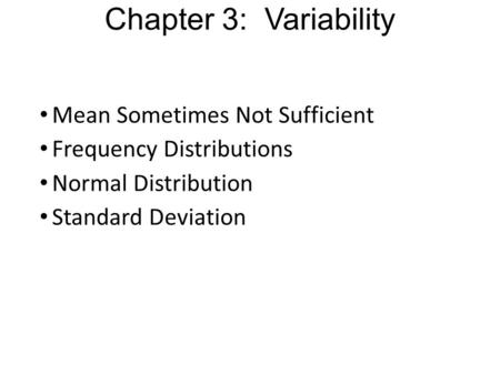 Chapter 3: Variability Mean Sometimes Not Sufficient Frequency Distributions Normal Distribution Standard Deviation.