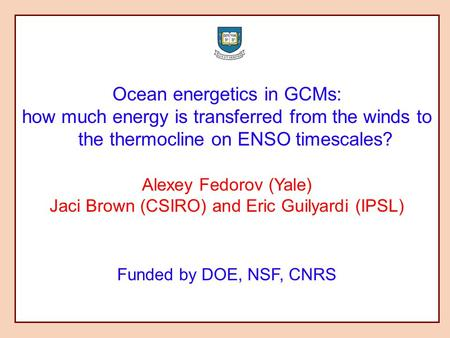 Ocean energetics in GCMs: how much energy is transferred from the winds to the thermocline on ENSO timescales? Alexey Fedorov (Yale) Jaci Brown (CSIRO)