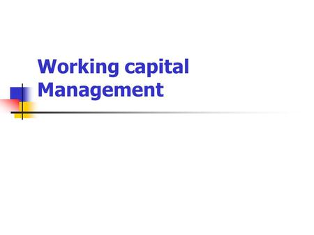Working capital Management. Working capital Management – What it means To manage funds for day to day requirement of production such as RM /SIP/FG & Recv.