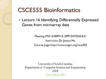 CSCE555 Bioinformatics Lecture 16 Identifying Differentially Expressed Genes from microarray data Meeting: MW 4:00PM-5:15PM SWGN2A21 Instructor: Dr. Jianjun.
