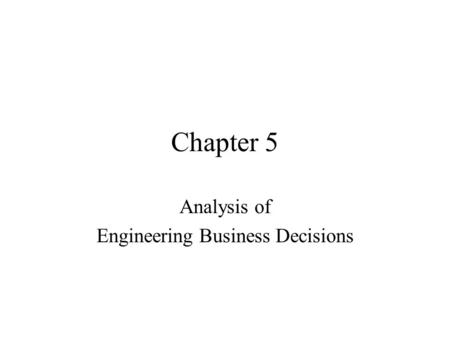 Analysis of Engineering Business Decisions