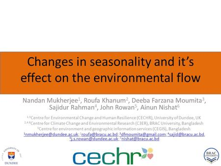 Changes in seasonality and it's effect on the environmental flow Nandan Mukherjee 1, Roufa Khanum 2, Deeba Farzana Moumita 3, Sajidur Rahman 4, John Rowan.