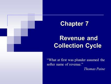 "Revenue and Collection Cycle Revenue and Collection Cycle Chapter 7 ""What at first was plunder assumed the softer name of revenue."" Thomas Paine."