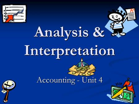 Analysis & Interpretation Accounting - Unit 4. Why is it necessary to evaluate performance? Is the business doing well? Is the business achieving its.
