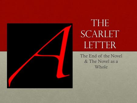 The Scarlet letter The End of the Novel & The Novel as a Whole.