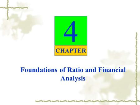 4 CHAPTER Foundations of <strong>Ratio</strong> and Financial Analysis.