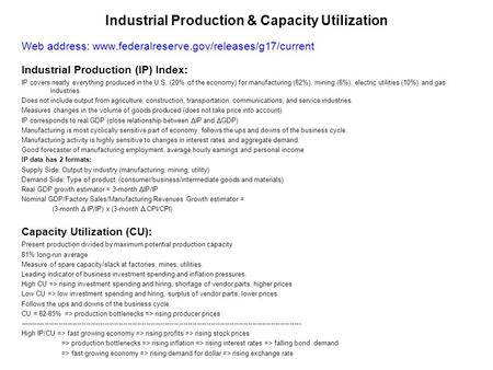 Industrial Production & Capacity Utilization Web address: www.federalreserve.gov/releases/g17/current Industrial Production (IP) Index: IP covers nearly.
