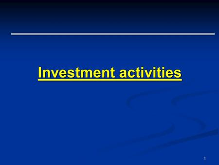 1 Investment activities. 2 - two possible conceptions of investments: From the economic theory: - capital assets, which are not determined for the immediate.