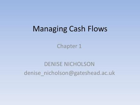 Managing Cash Flows Chapter 1 DENISE NICHOLSON