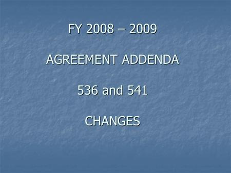 FY 2008 – 2009 AGREEMENT ADDENDA 536 and 541 CHANGES.