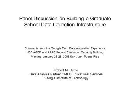 Panel Discussion on Building a Graduate School Data Collection Infrastructure Comments from the Georgia Tech Data Acquisition Experience NSF AGEP and AAAS.