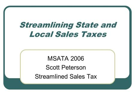Streamlining State and Local Sales Taxes MSATA 2006 Scott Peterson Streamlined Sales Tax.