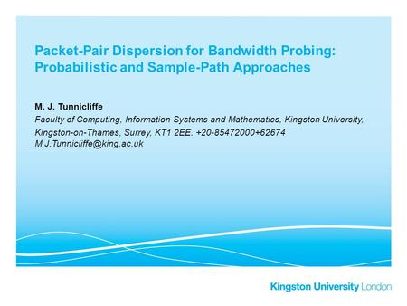 Packet-Pair Dispersion for Bandwidth Probing: Probabilistic and Sample-Path Approaches M. J. Tunnicliffe Faculty of Computing, Information Systems and.