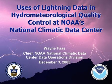 Wayne Faas Chief, NOAA National Climatic Data Center Data Operations Division December 3, 2003.