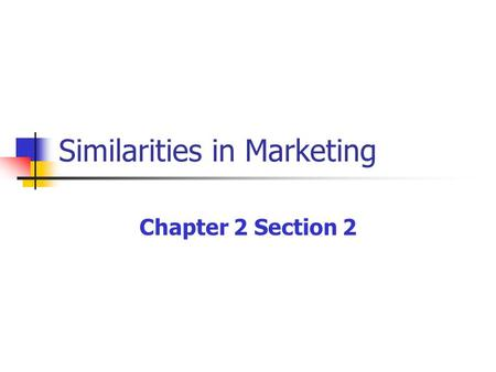 Similarities in Marketing Chapter 2 Section 2. Changes in Marketing Many marketers consider People to be the fifth P in the marketing mix. Marketers have.
