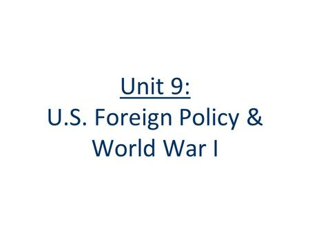 "Unit 9: U.S. Foreign Policy & World War I American Imperialism, 1898—1914 ""Social Darwinism"" Need for resources & markets Annexation of Hawaii Open Door."