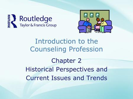 Introduction to the Counseling Profession Chapter 2 Historical Perspectives and Current Issues and Trends.