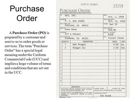 Purchase Order A Purchase Order (PO) is prepared by a customer and sent to us to order goods or services. The term Purchase Order has a special legal.