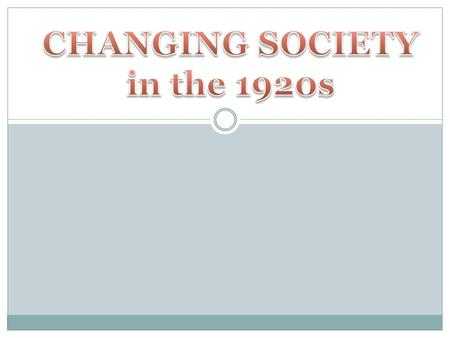 Describe how life changed in the 1920s. Evaluate how changing life in the 1920s has impacted life today.