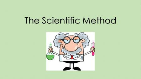 What is the Scientific Method?? The basic steps that scientists follow to uncover facts and solve scientific problems It's a plan for solving a problem!