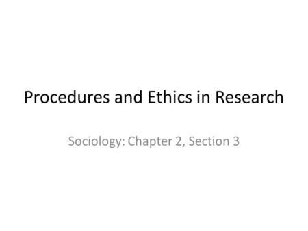 Procedures and Ethics in Research Sociology: Chapter 2, Section 3.
