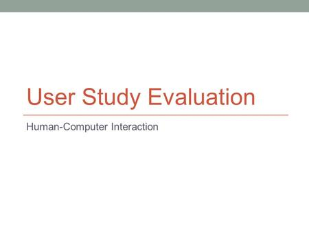 User Study Evaluation Human-Computer Interaction.