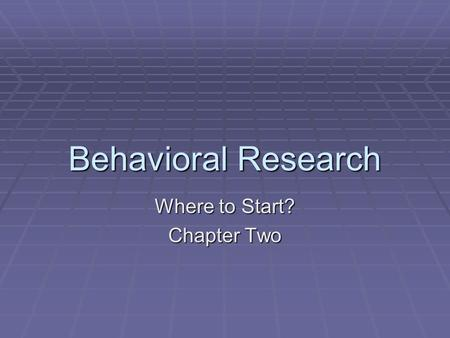 Behavioral Research Where to Start? Chapter Two. Introduction  Where do scientists get research ideas?  Past Research- published findings of previous.