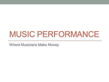 MUSIC PERFORMANCE Where Musicians Make Money. Estimated Pre-tax Gross Income, Top 35 Touring Artists, 2002 Rank Artist Concerts Recordings Publishing.