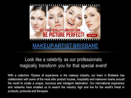 Look like a celebrity as our professionals magically transform you for that special event! MAKEUP ARTIST BRISBANE With a collective 15years of experience.