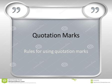 Quotation Marks Rules for using quotation marks. Use quotation marks to enclose a direct quotation– a person's exact words. Do not use quotation marks.