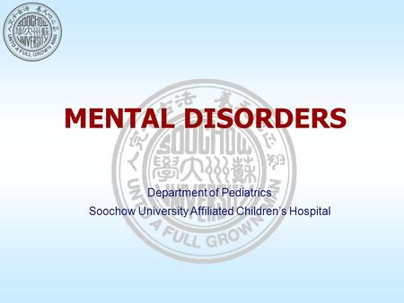 MENTAL DISORDERS Department of Pediatrics Soochow University Affiliated Children's Hospital.