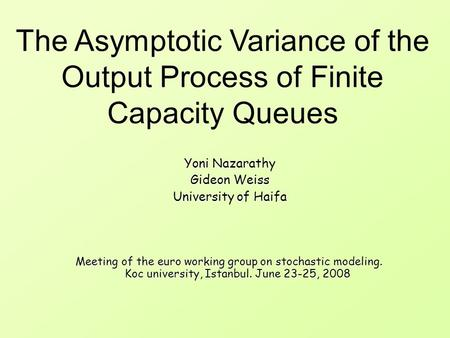 Yoni Nazarathy Gideon Weiss University of Haifa Yoni Nazarathy Gideon Weiss University of Haifa The Asymptotic Variance of the Output Process of Finite.