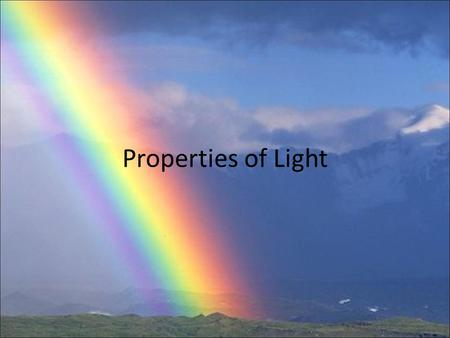 Properties of Light. Electromagnetic Spectrum What is Light? wave matter or space Light is a type of wave that carries energy through matter or space.