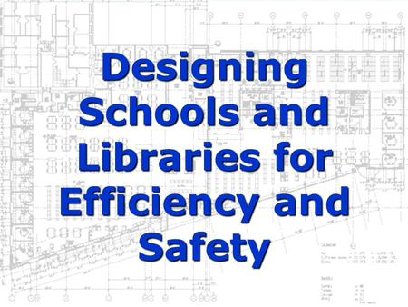 Designing Schools and Libraries for Efficiency and Safety.