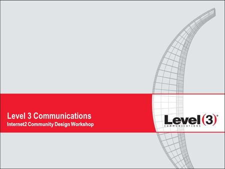 Level 3 Communications Internet2 Community Design Workshop.